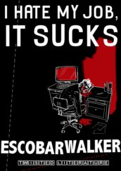 I Hate My Job, It Sucks by Escobar Walker